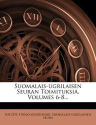 Suomalais-Ugrilaisen Seuran Toimituksia, Volumes 6-8...