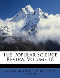 The Popular Science Review, Volume 18