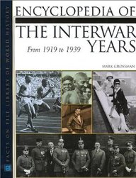 Encyclopedia Of The Interwar Years: From 1919 To 1939 (Facts On File Library On World History)