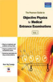 Pearson Guide To Objective Physics For Medical Entr. Exam. Vol-1