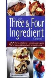 Best Ever Three & Four Ingredient Cook Book