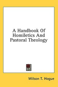 A Handbook of Homiletics and Pastoral Theology