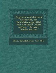 Englische und deutsche Gespräche, ein Erleichterungsmittel für Anfänger, Achte Auflage - Primary Source Edition (German Edition)