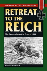 Retreat To The Reich: The German Defeat In France, 1944 (Stackpole Military History)
