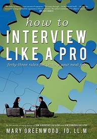 How To Interview Like A Pro: Forty- Three Rules For Getting Your Next Job