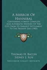 A Mirror Of Hannibal: Containing A Most Complete And Authentic History Of The City From Its Earliest Settlement To The Present D