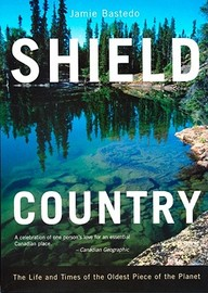 Shield Country: The Life And Times Of The Oldest Piece Of The Planet (Anthologies)