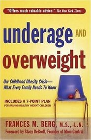 Underage And Overweight: Our Childhood Obesity Crisis - What Every Family Needs To Know