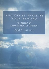 And Great Shall Be Your Reward: The Origins Of Christian Views Of Salvation