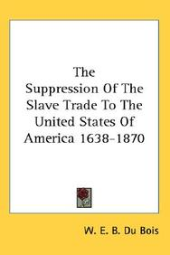 The Suppression of the Slave Trade to the United States of America 1638-1870