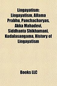 Lingayatism: Allama Prabhu, Panchacharyas, Akka Mahadevi, Siddhanta Shikhamani, Kudalasangama, History Of Lingayatism, Shunyasampad