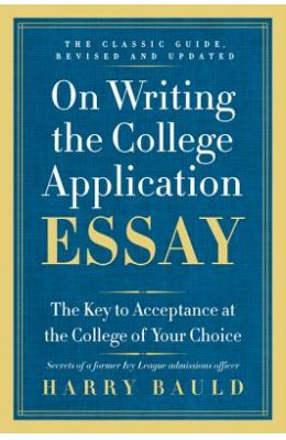 On Writing the College Application Essay, Revised Edition: The Key to Acceptance at the College of Your Choice