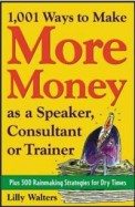 1,001 Ways To Make More Money As A Speaker, Consultant Or Trainer