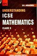 Understanding ICSE Mathematics For Class For X