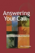 Answering Your Call - A Guide For Living Your Deepsent Purpose: A Guide For Living Your Deepest Purpose
