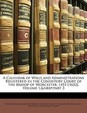 A Calendar of Wills and Administrations Registered in the Consistory Court of the Bishop of Worcester: 1451-[1652], Volume 1, Part 3