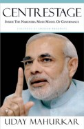 Centrestage: Inside the Narendra Modi model of governance