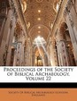 Proceedings Of The Society Of Biblical Archaeology, Volume 22