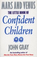 The Little Book of Confident Children: How to Have Strong Confident Children (Mars & Venus)