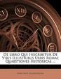 de Libro Qui Inscribitur de Viris Illustribus Urbis Romae Quaestiones Historicae ...