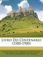 Livro Do Centenario (1500-1900)