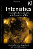 Intensities: Philosophy, Religion and the Affirmation of Life (Intensities: Contemporary Continental Philosophy of Religion)