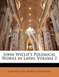 John Wiclif's Polemical Works in Latin, Volume 2