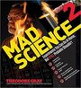 Mad Science 2: Experiments You Can Do At Home, But STILL Probably Shouldn't (Theodore Gray's)