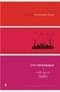 City Improbable: Writings On Delhi Edited