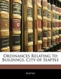 Ordinances Relating to Buildings, City of Seattle
