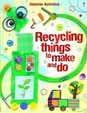 Usborne Activities: Recycling Things To Make And Do