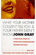What Your Mother Couldn't Tell You and Your Father Didn't Know: Improve Your Relationship Skills for Lasting Intimacy and Greater
