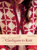 My Favorite Cardigans to Knit: 30 Timeless Takes on the World's Most Popular Sweater