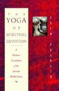 The Yoga Of Spiritual Devotion: A Modern Translation Of The Narada Bhakti Sutras