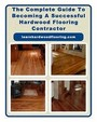 The Complete Guide To Becoming A Successful Hardwood Flooring Contractor (Volume 1)