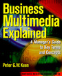 Business Multimedia Explained - A Manager*s Guide To Key Terms A