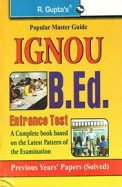 IGNOU B. Ed. Entrance Test Guide And Previous Paper (Solved)