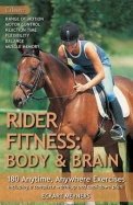 Rider Fitness: Body and Brain: 180 Anytime, Anywhere Exercises to Enhance Range of Motion, Motor Control, Reaction Time, Flexibility, Balance and Muscle Memory in the Saddle