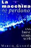 La Macchina del Perdono (Storie Sci-Fi) (Volume 10) (Italian Edition)