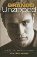 Brando Unzipped: A Revisionist And Very Private Look At America's Greatest Actor