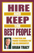 Hire and Keep the Best People: 21 Practical and Proven Techniques You Can Use Immediately!