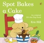 Spot Bakes A Cake (Lift-the-Flap Book)