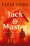 Jack and Master: A Tale of Friendship, Passion and Glory