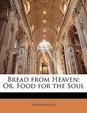 Bread from Heaven; Or, Food for the Soul